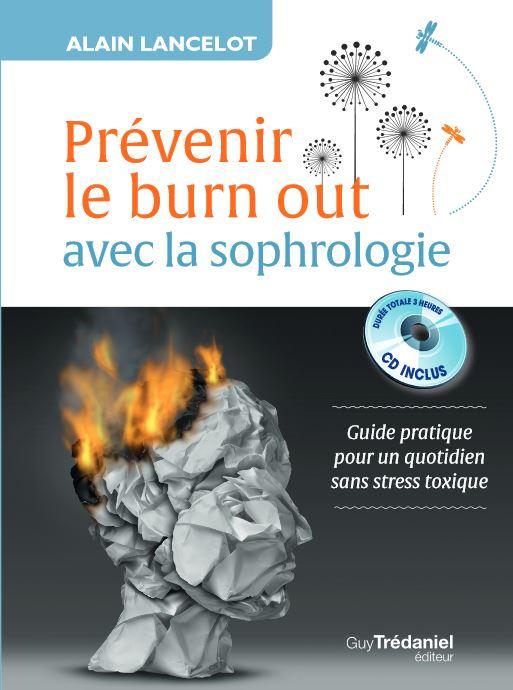 Prévenir le burn out avec la sophrologie : Guide pratique pour un quotidien sans stress toxique - Alain Lancelot
