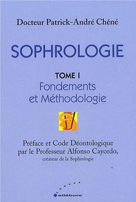 Sophrologie : Tome 1, Fondements et Méthodologie - Patrick-André Chéné