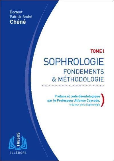Sophrologie : Tome 1, Fondements et Méthodologie – Patrick-André Chéné